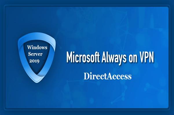 DirectAccess یا AOVPN، کدامیک در ویندوز سرور 2019 عملکرد بهتری دارند؟