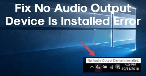 چگونه خطای No Audio Output Device Is Installed را در ویندوز 10 برطرف کنیم