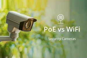 مقایسه دوربینهای مداربسته وایفای (بیسیم) و  دوربینهای مداربسته PoE (باسیم)